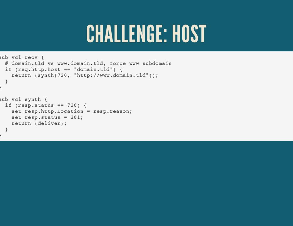 CHALLENGE: HOST sub vcl_recv { # domain.tld vs ...