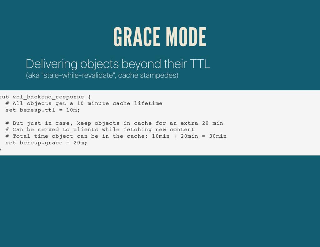 GRACE MODE sub vcl_backend_response { # All obj...