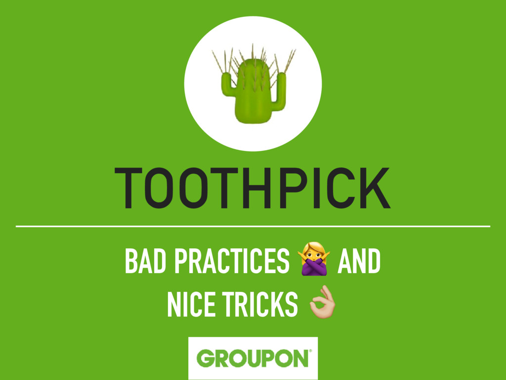 """BAD PRACTICES  AND NICE TRICKS """" TOOTHPICK"""