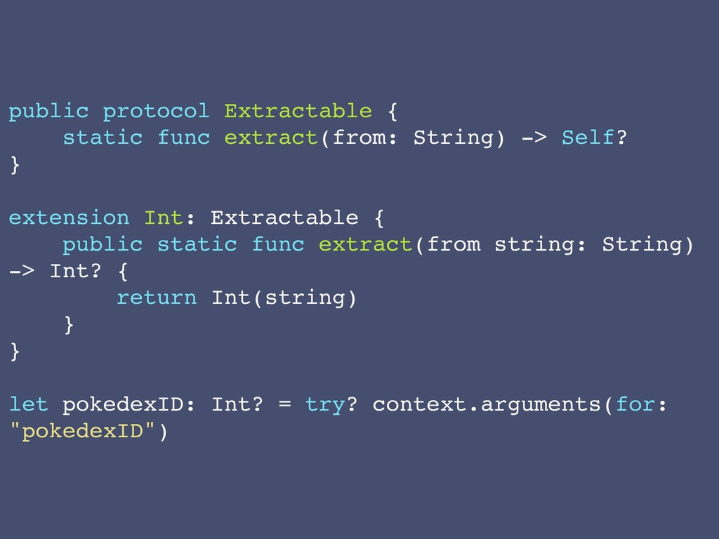 public protocol Extractable { static func extra...