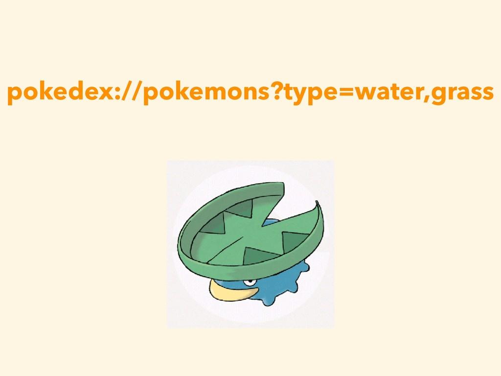 pokedex://pokemons?type=water,grass