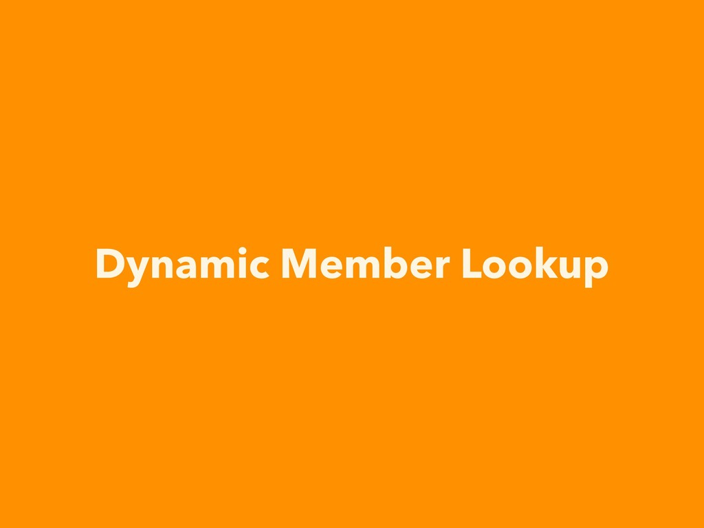 Dynamic Member Lookup