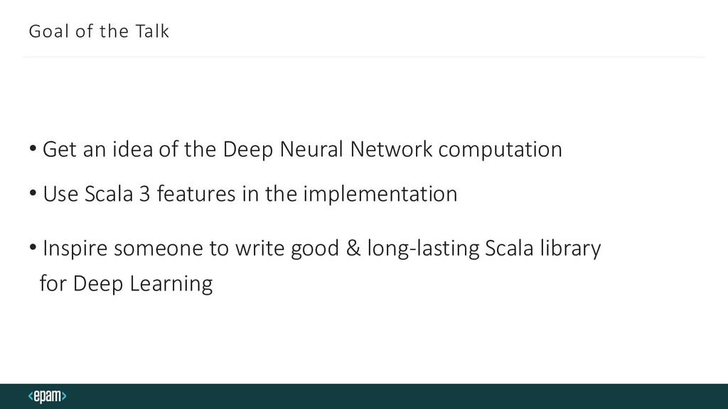 Goal of the Talk • Get an idea of the Deep Neur...