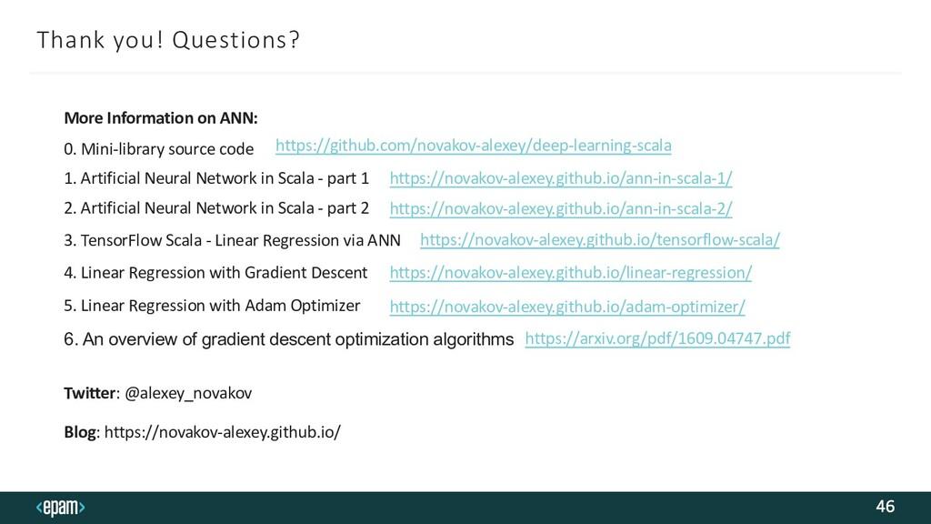 Thank you! Questions? 46 1. Artificial Neural N...