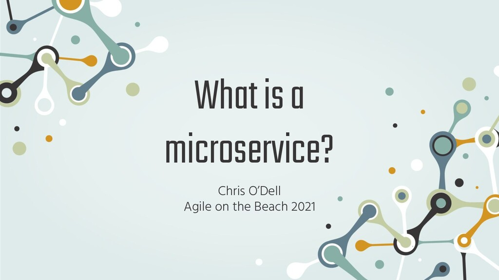 What is a microservice? Chris O'Dell Agile on t...