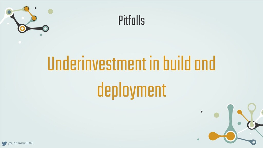 @ChrisAnnODell Underinvestment in build and dep...