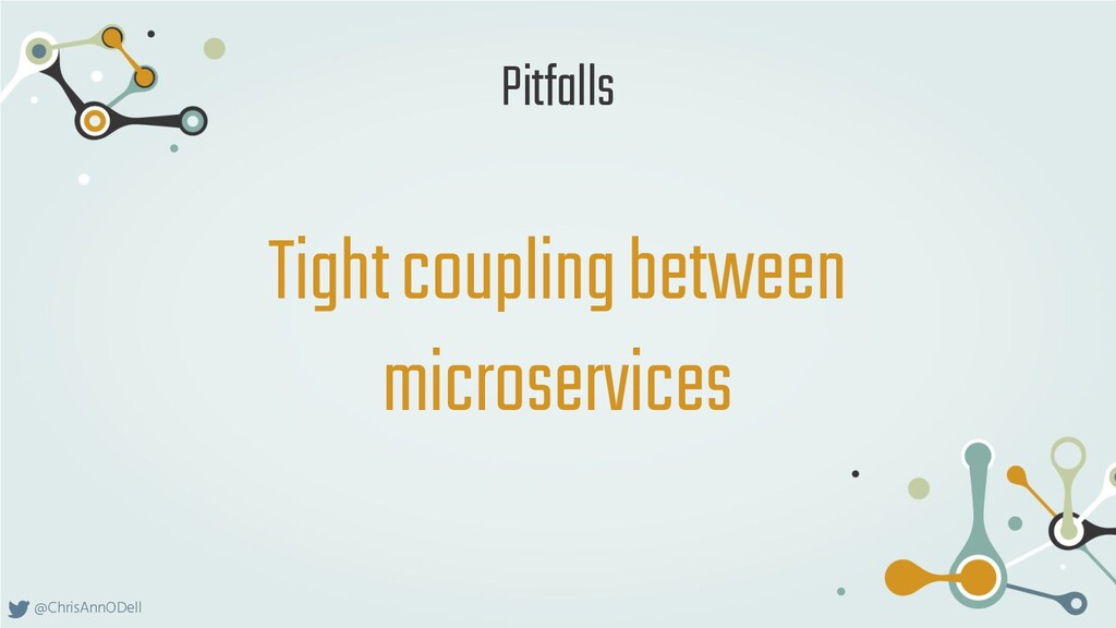 @ChrisAnnODell Tight coupling between microserv...