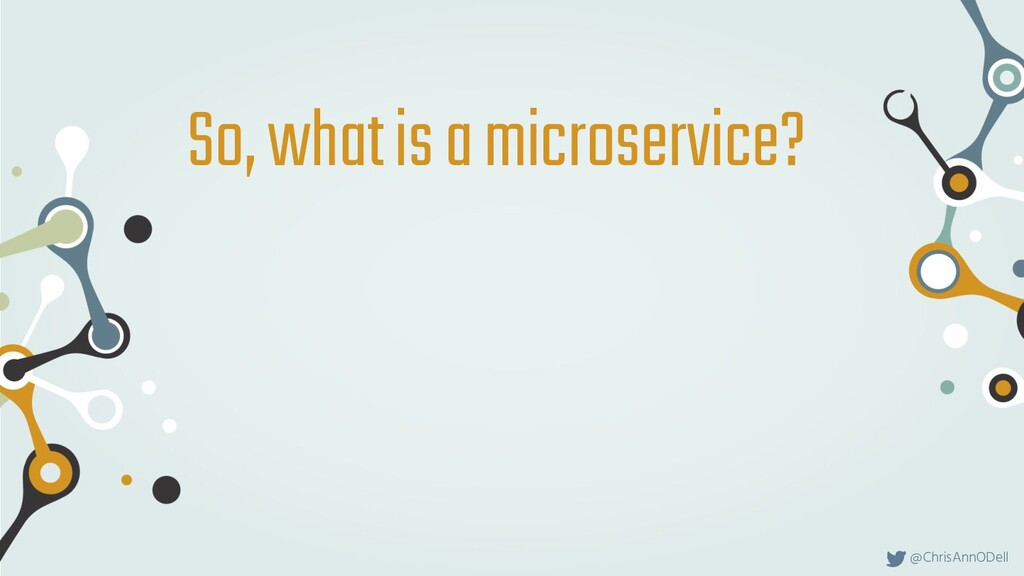 @ChrisAnnODell So, what is a microservice?