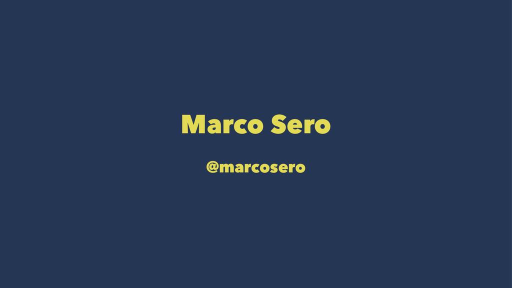 Marco Sero @marcosero