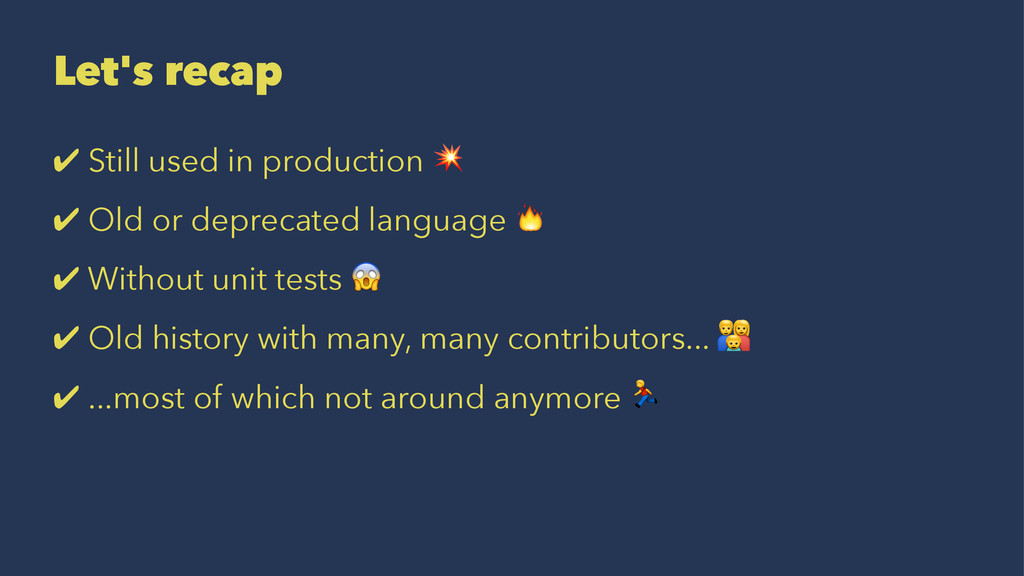 Let's recap ✔ Still used in production ! ✔ Old ...