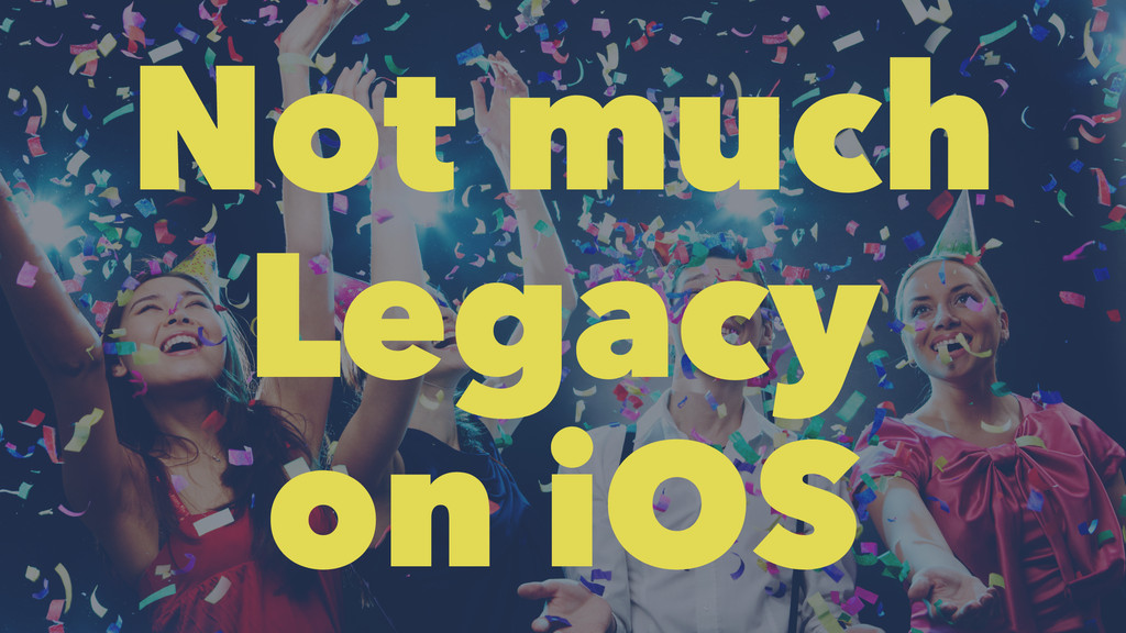 Not much Legacy on iOS