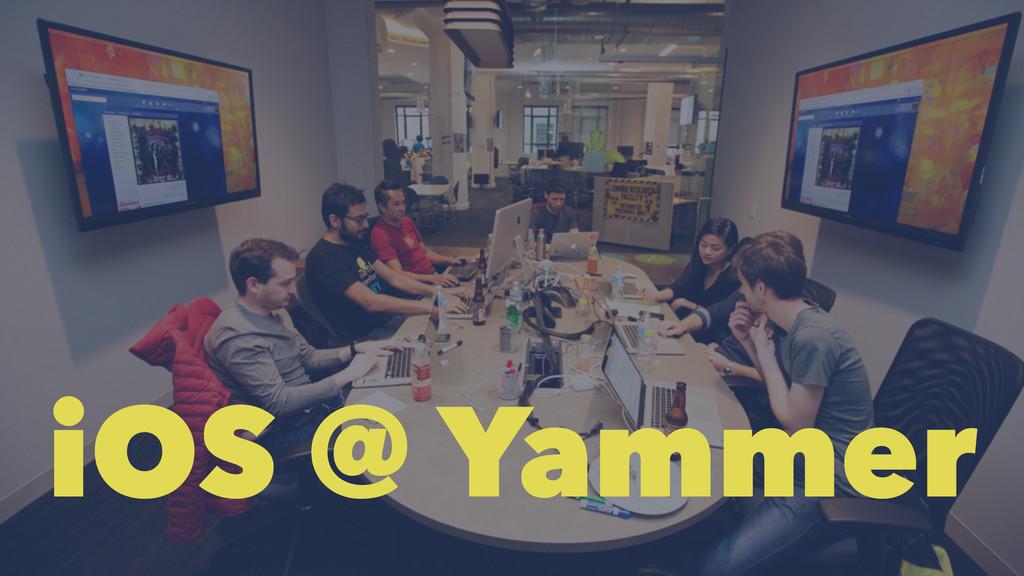iOS @ Yammer
