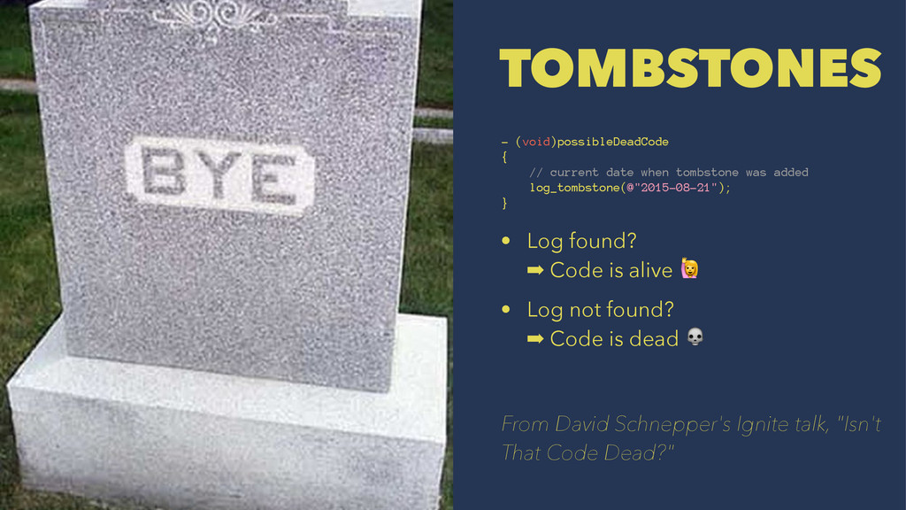 TOMBSTONES - (void)possibleDeadCode { // curren...