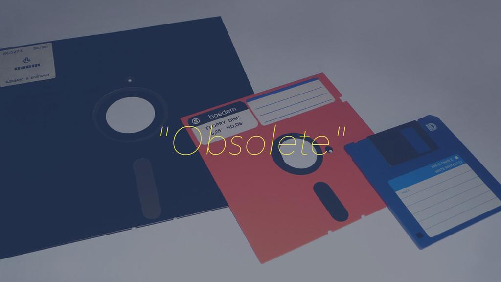 """""""Obsolete"""""""
