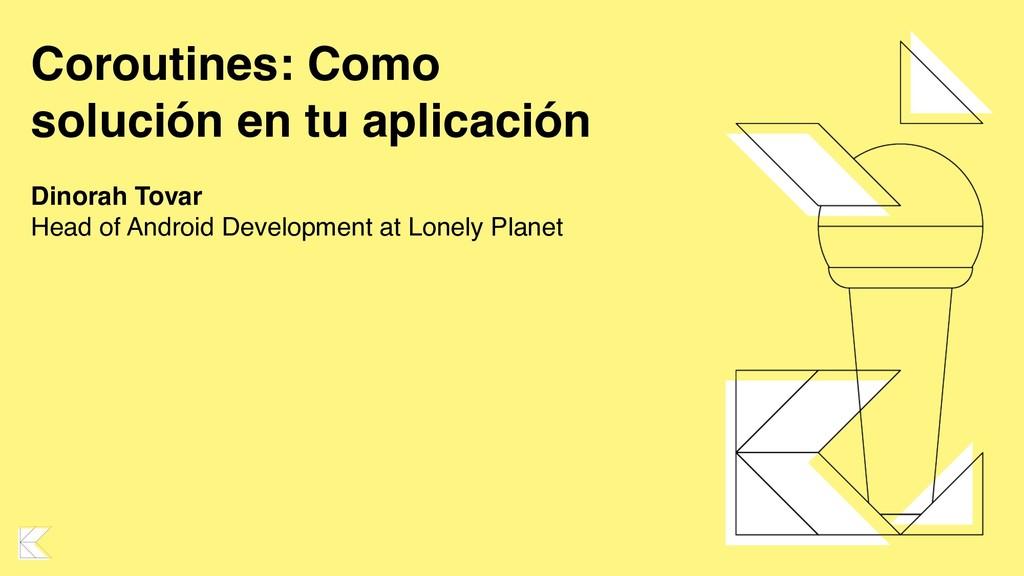 Coroutines: Como solución en tu aplicación Dino...