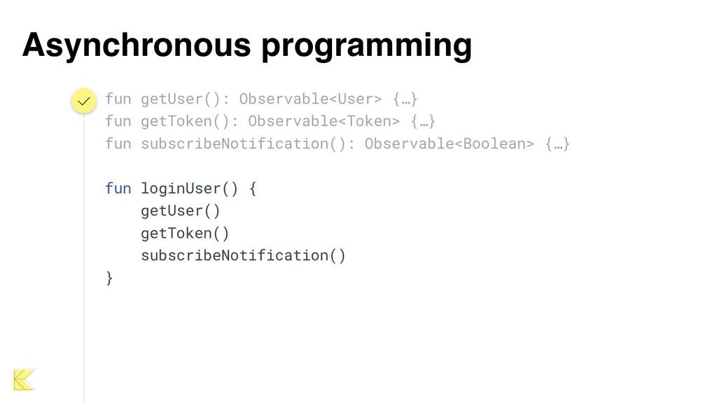 Asynchronous programming fun getUser(): Observa...