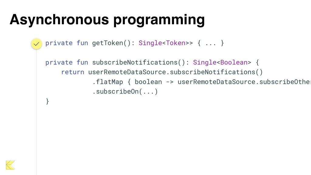 Asynchronous programming private fun getToken()...