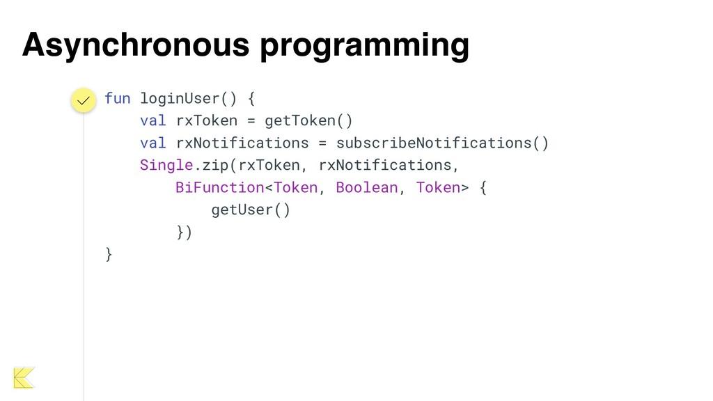 Asynchronous programming fun loginUser() { val ...