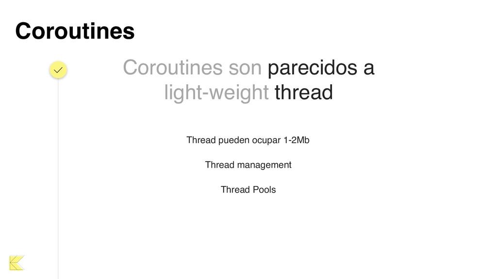 Coroutines Coroutines son parecidos a light-wei...