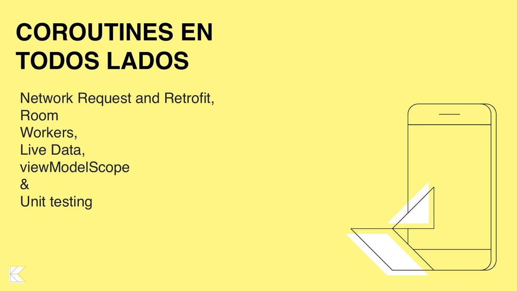 COROUTINES EN TODOS LADOS Network Request and R...