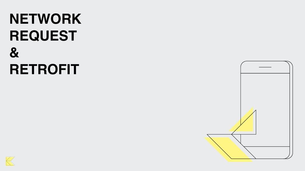 NETWORK REQUEST & RETROFIT