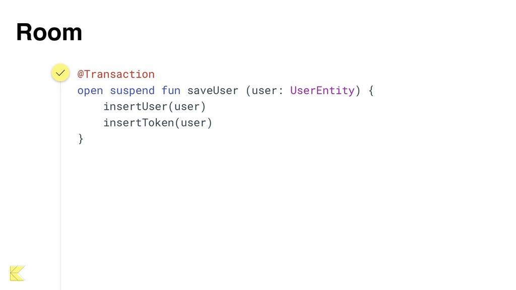 Room @Transaction open suspend fun saveUser (us...
