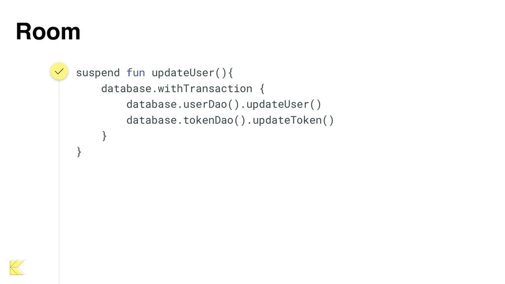 Room suspend fun updateUser(){ database.withTra...