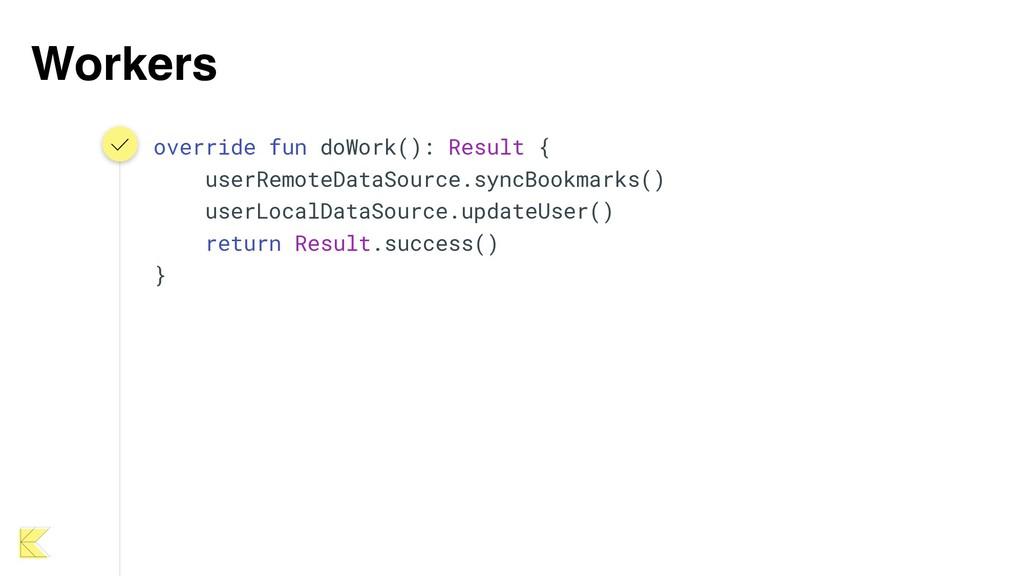 Workers override fun doWork(): Result { userRem...