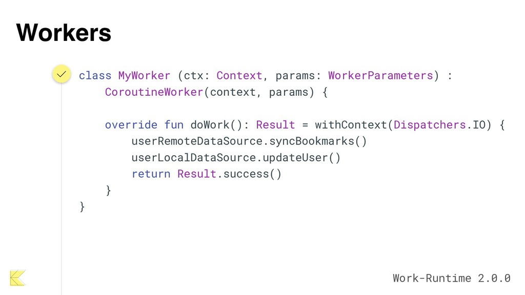Workers class MyWorker (ctx: Context, params: W...