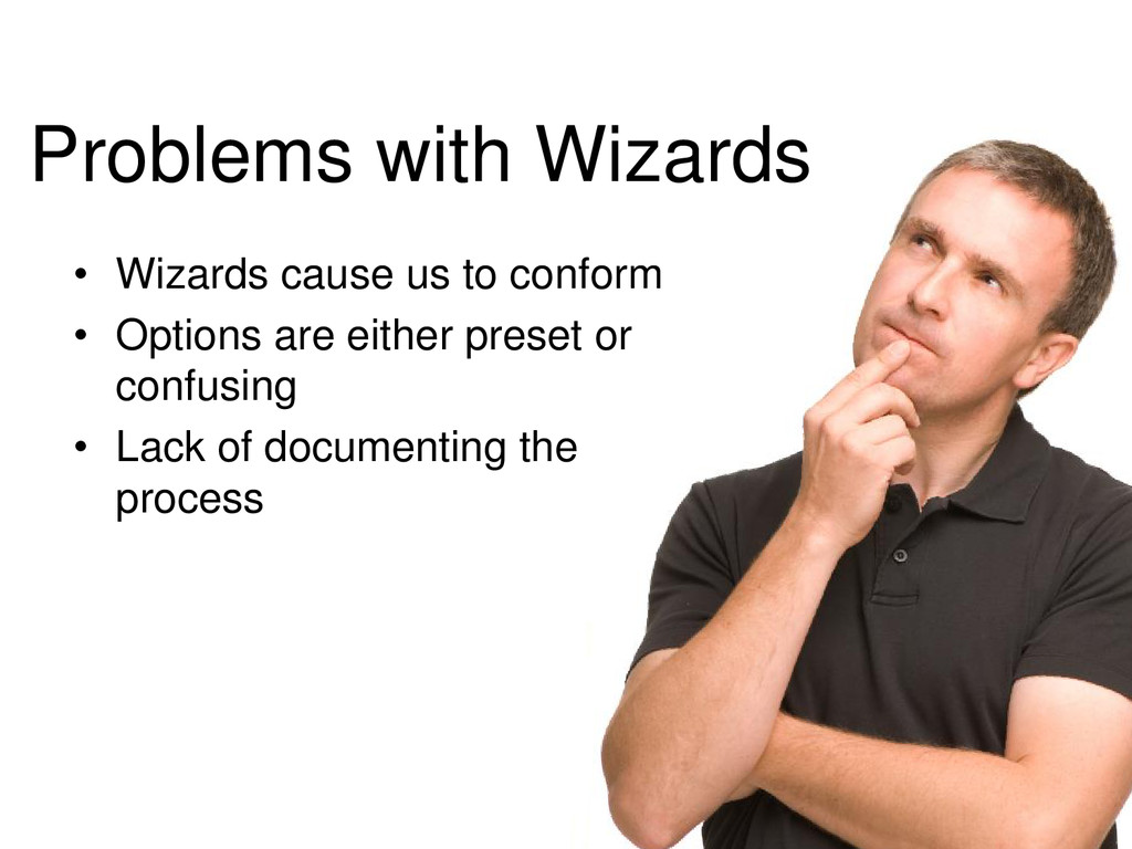 Problems with Wizards • Wizards cause us to con...