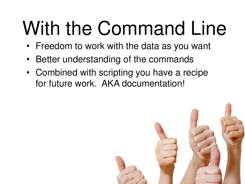 With the Command Line • Freedom to work with th...
