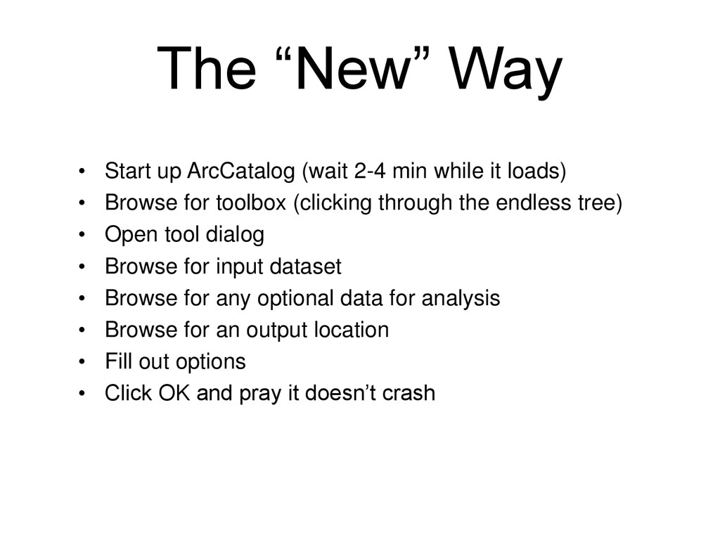"The ""New"" Way • Start up ArcCatalog (wait 2-4 m..."
