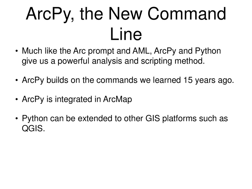 ArcPy, the New Command Line • Much like the Arc...
