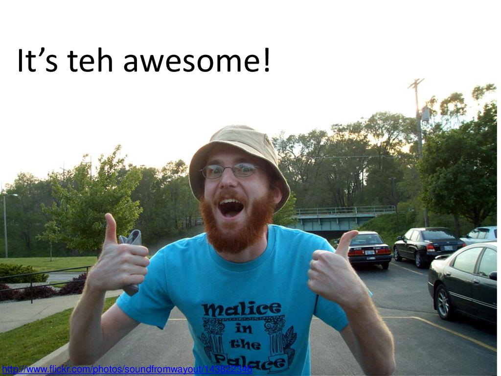 It's teh awesome! http://www.flickr.com/photos/...