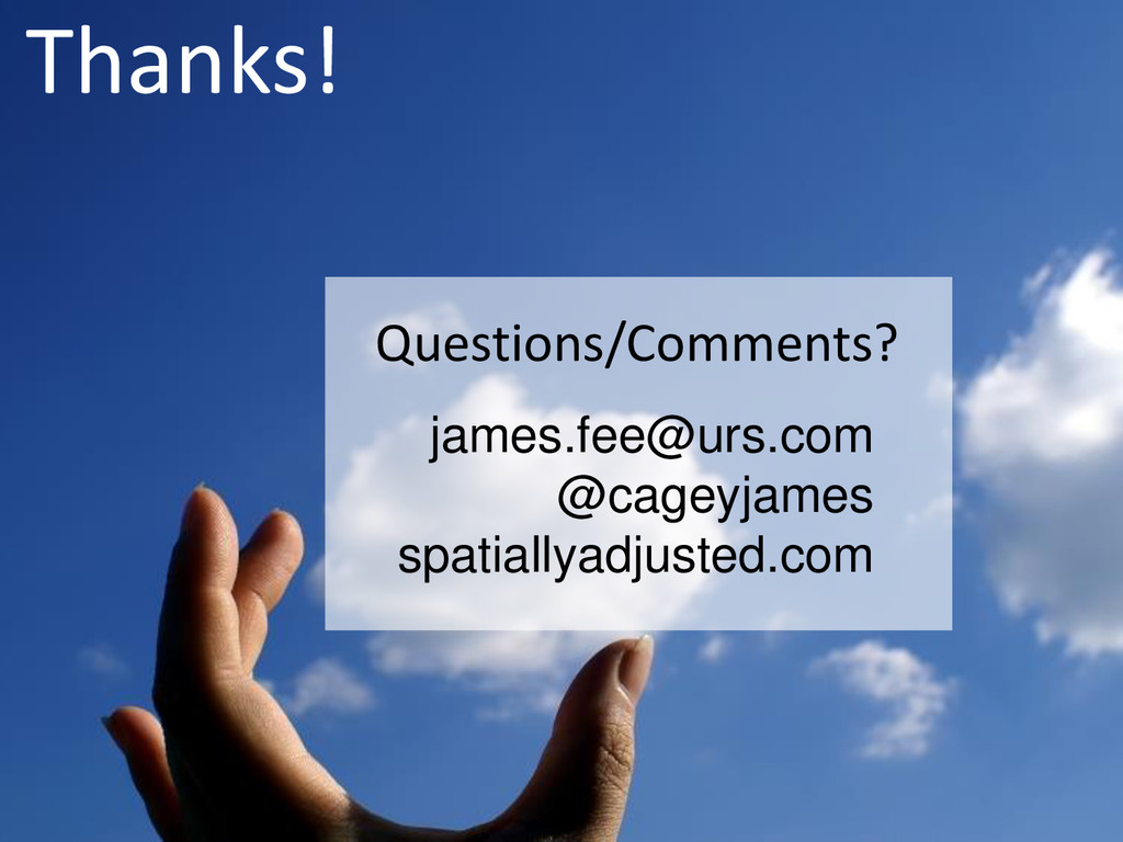 Thanks! Questions/Comments? james.fee@urs.com @...