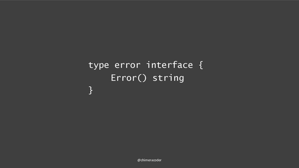 type error interface { Error() string } @chimer...