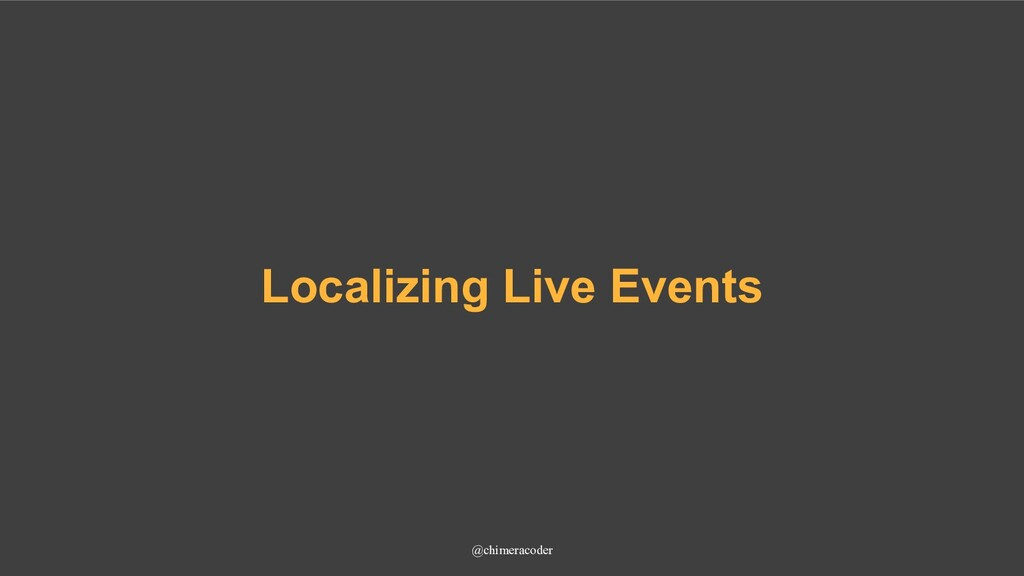 Localizing Live Events @chimeracoder
