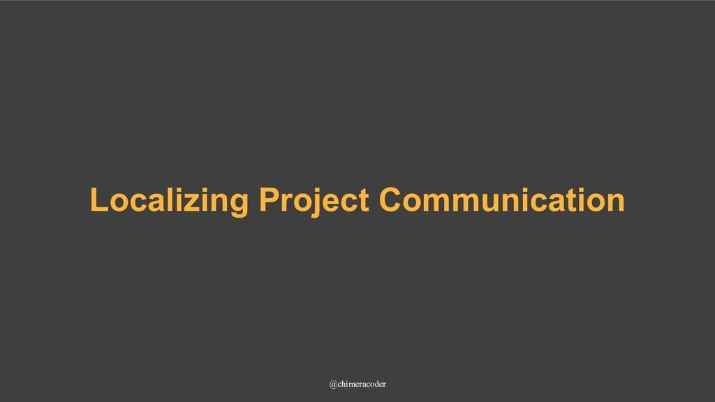 Localizing Project Communication @chimeracoder