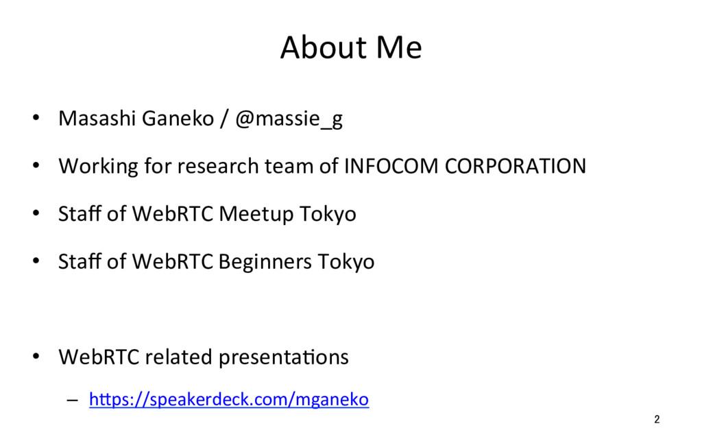 About Me • Masashi Ganeko / @massie_g • Worki...