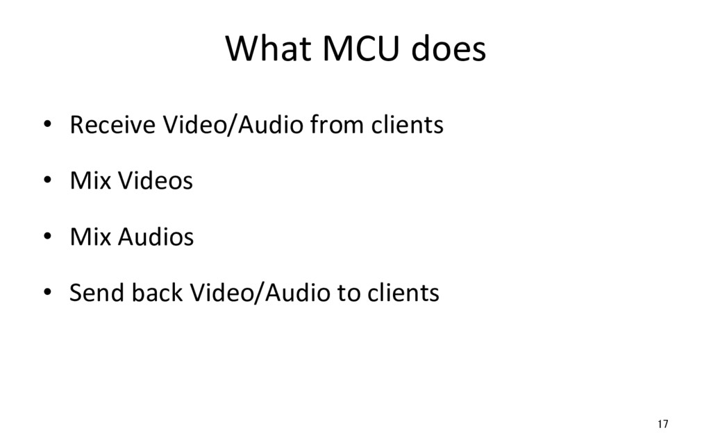 What MCU does •  Receive Video/Audio from clien...