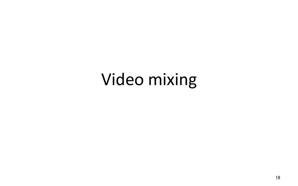 Video mixing 19