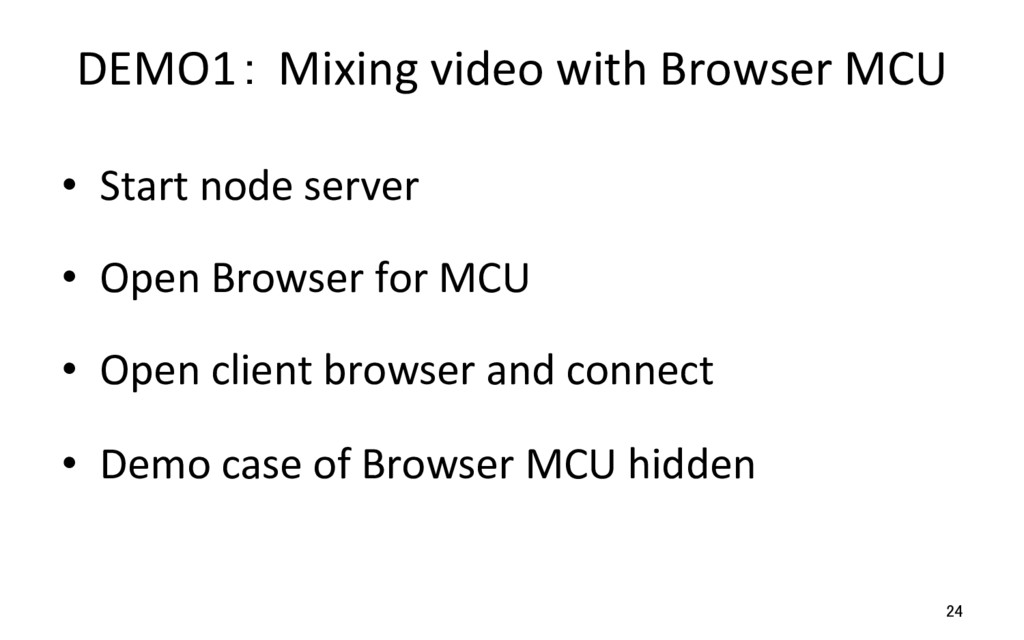 DEMO1: Mixing video with Browser MCU •  Start n...