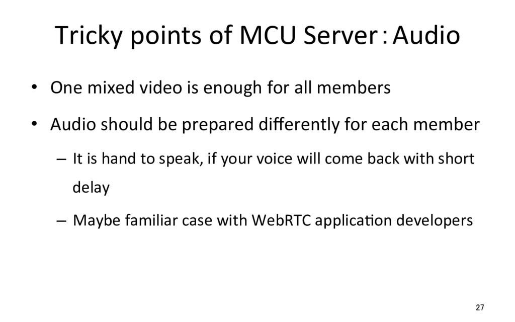 Tricky points of MCU Server:Audio •  One mixed ...