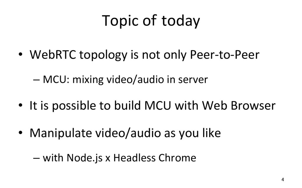 Topic of today •  WebRTC topology is not only P...