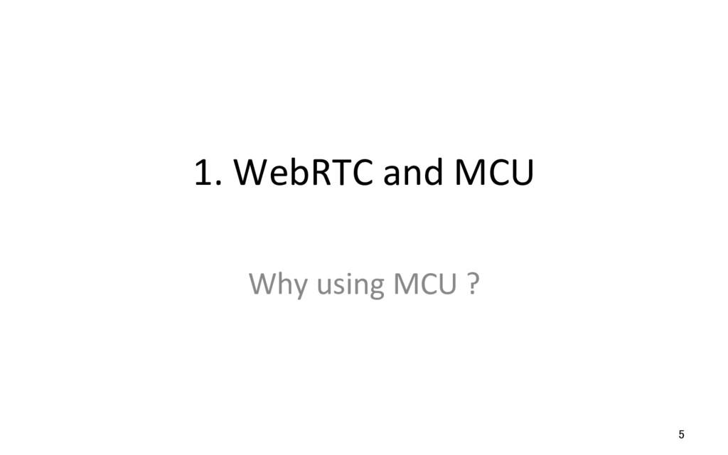 1. WebRTC and MCU Why using MCU ? 5