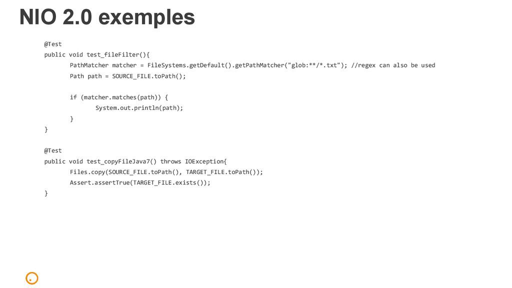 NIO 2.0 exemples @Test public void test_fileFil...
