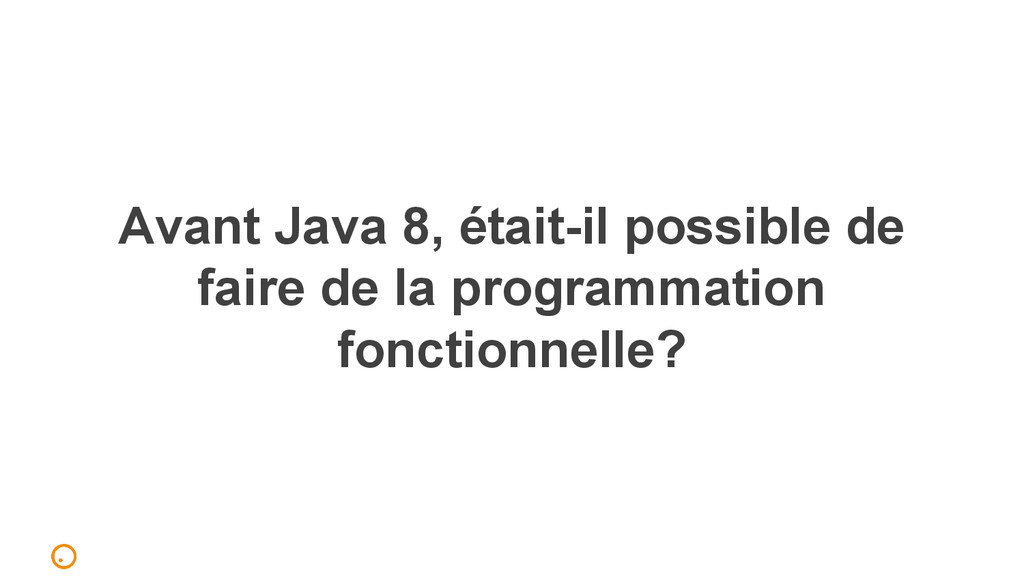 Avant Java 8, était-il possible de faire de la ...