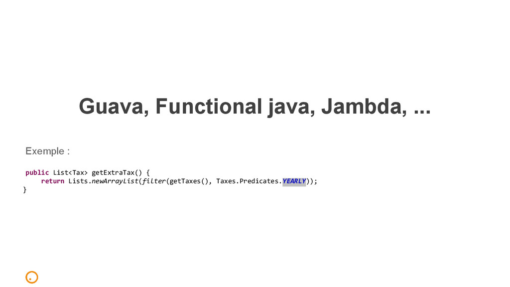 Guava, Functional java, Jambda, ... Exemple : p...