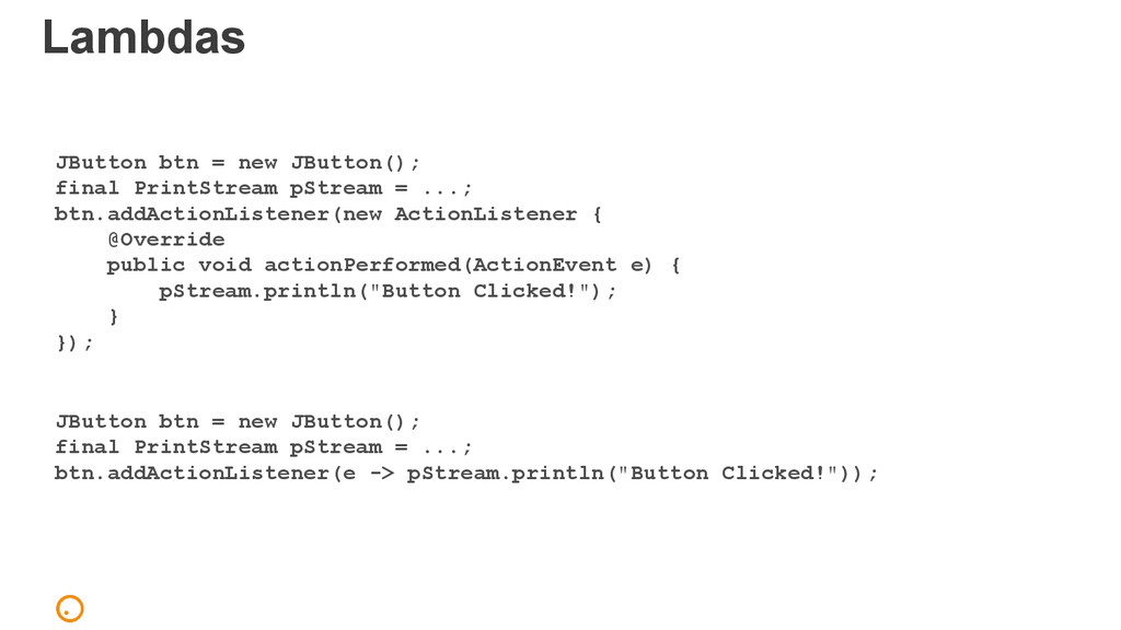 Lambdas JButton btn = new JButton(); final Prin...