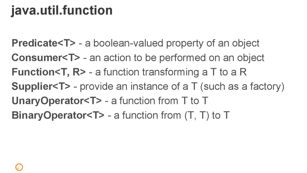 java.util.function Predicate<T> - a boolean-val...